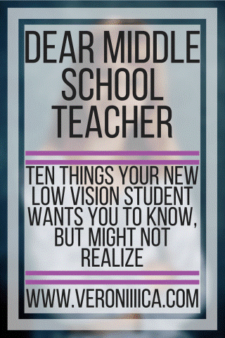 Dear Middle School Teacher, Ten things your new low vision student wants you to know, but might not realize